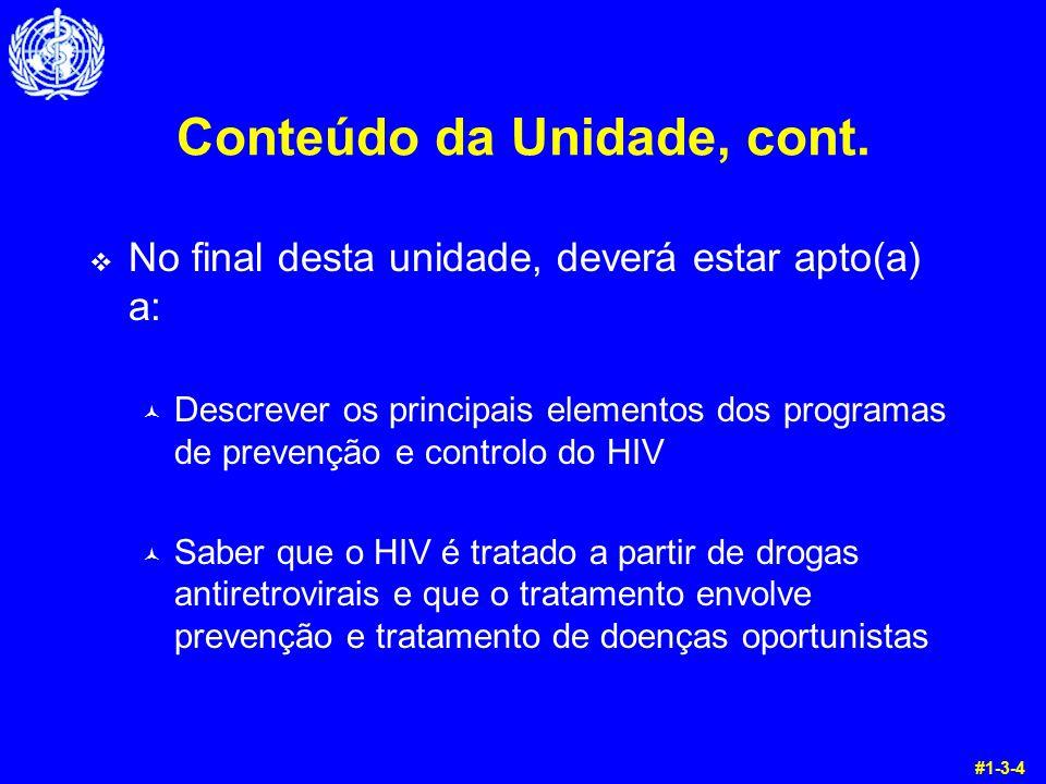Conteúdo da Unidade, cont. v No final desta unidade, deverá estar apto(a) a: © Descrever os principais elementos dos programas de prevenção e controlo