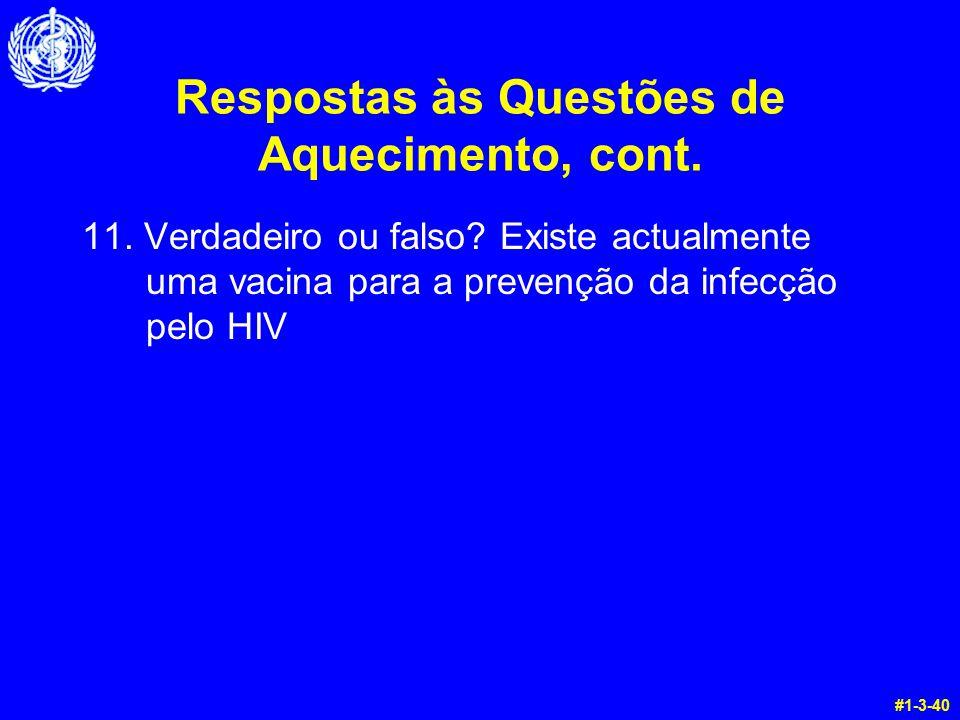 Respostas às Questões de Aquecimento, cont. 11. Verdadeiro ou falso? Existe actualmente uma vacina para a prevenção da infecção pelo HIV #1-3-40
