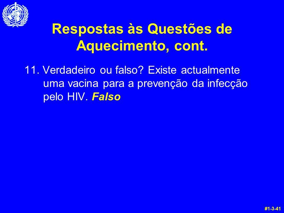 Respostas às Questões de Aquecimento, cont. 11. Verdadeiro ou falso? Existe actualmente uma vacina para a prevenção da infecção pelo HIV. Falso #1-3-4