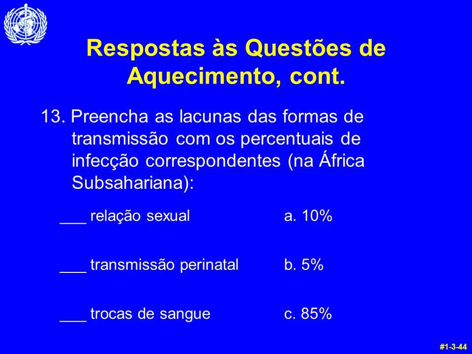 Respostas às Questões de Aquecimento, cont. 13. Preencha as lacunas das formas de transmissão com os percentuais de infecção correspondentes (na Áfric