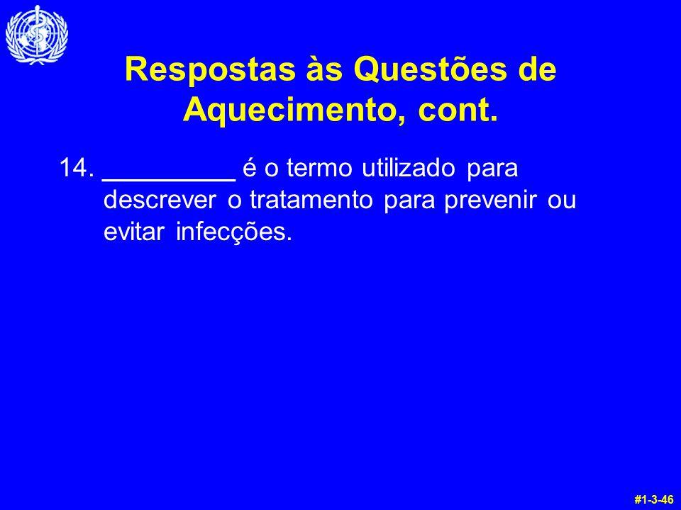 Respostas às Questões de Aquecimento, cont. 14. _________ é o termo utilizado para descrever o tratamento para prevenir ou evitar infecções. #1-3-46