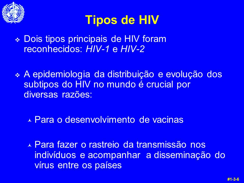 Tipos de HIV v Dois tipos principais de HIV foram reconhecidos: HIV-1 e HIV-2 v A epidemiologia da distribuição e evolução dos subtipos do HIV no mund