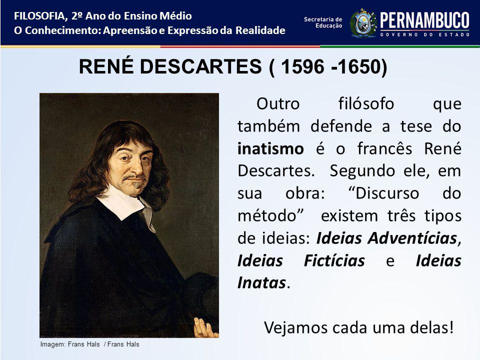 """Outro filósofo que também defende a tese do inatismo é o francês René Descartes. Segundo ele, em sua obra: """"Discurso do método"""" existem três tipos de"""