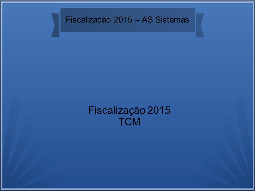 Fiscalização 2015 – AS Sistemas Fiscalização 2015 TCM