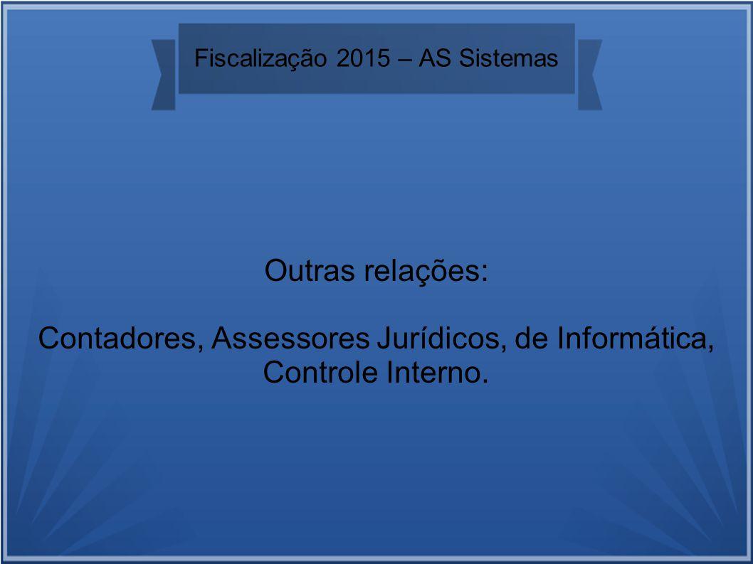 Fiscalização 2015 – AS Sistemas Outras relações: Contadores, Assessores Jurídicos, de Informática, Controle Interno.