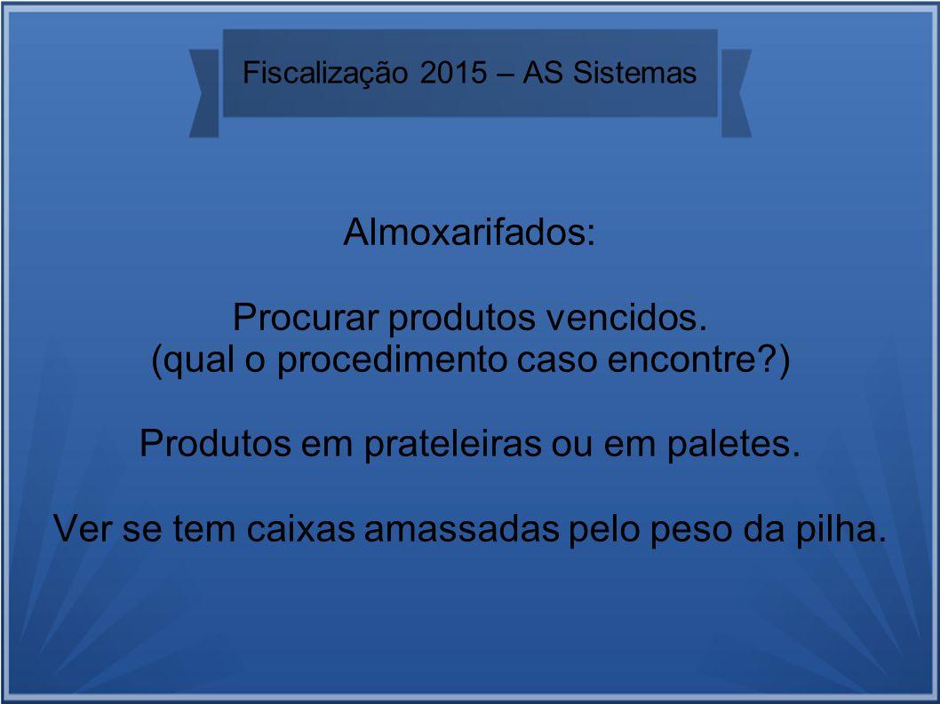 Fiscalização 2015 – AS Sistemas Almoxarifados: Procurar produtos vencidos.