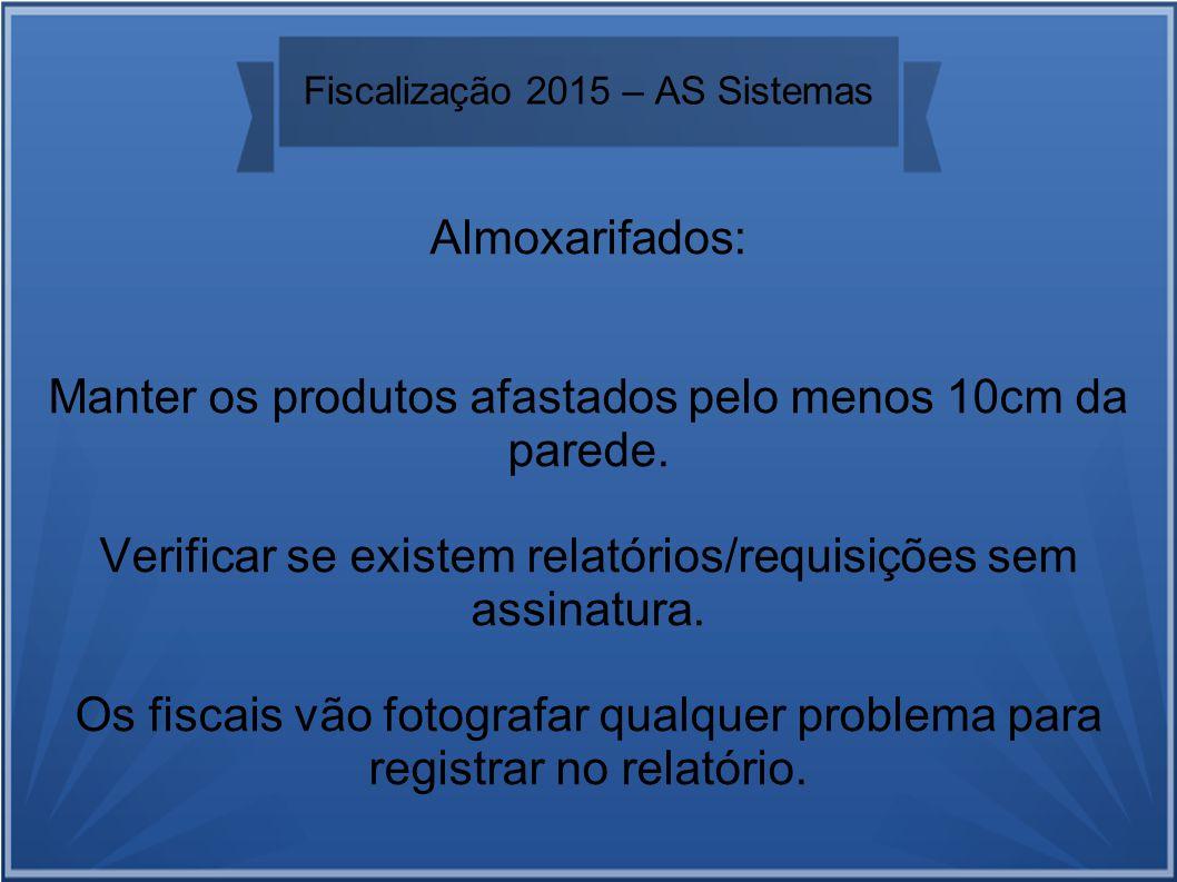 Fiscalização 2015 – AS Sistemas Almoxarifados: Manter os produtos afastados pelo menos 10cm da parede.