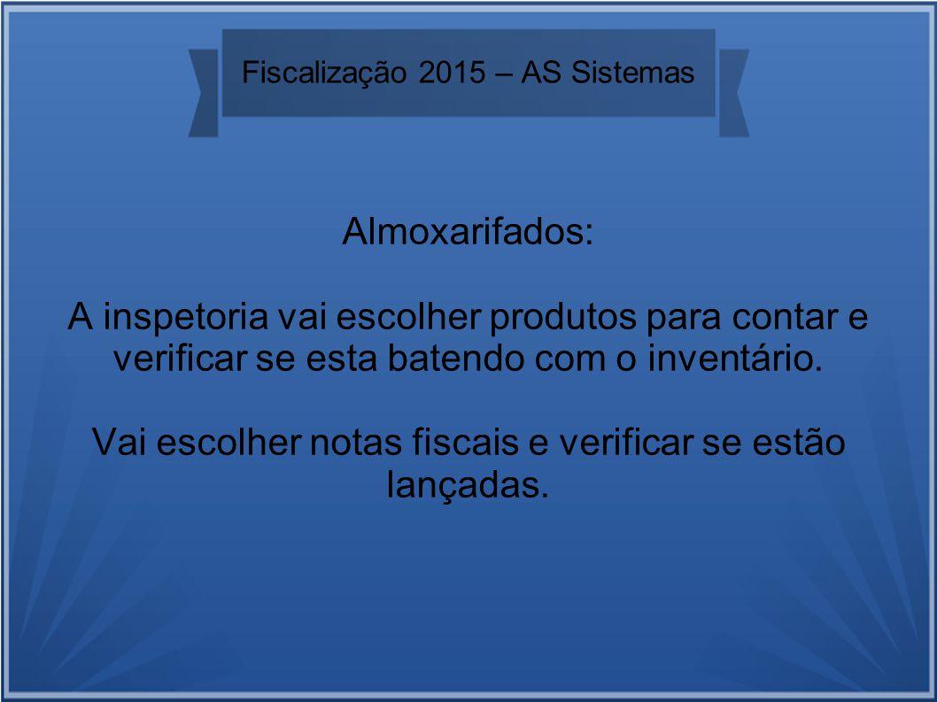 Fiscalização 2015 – AS Sistemas Almoxarifados: A inspetoria vai escolher produtos para contar e verificar se esta batendo com o inventário.