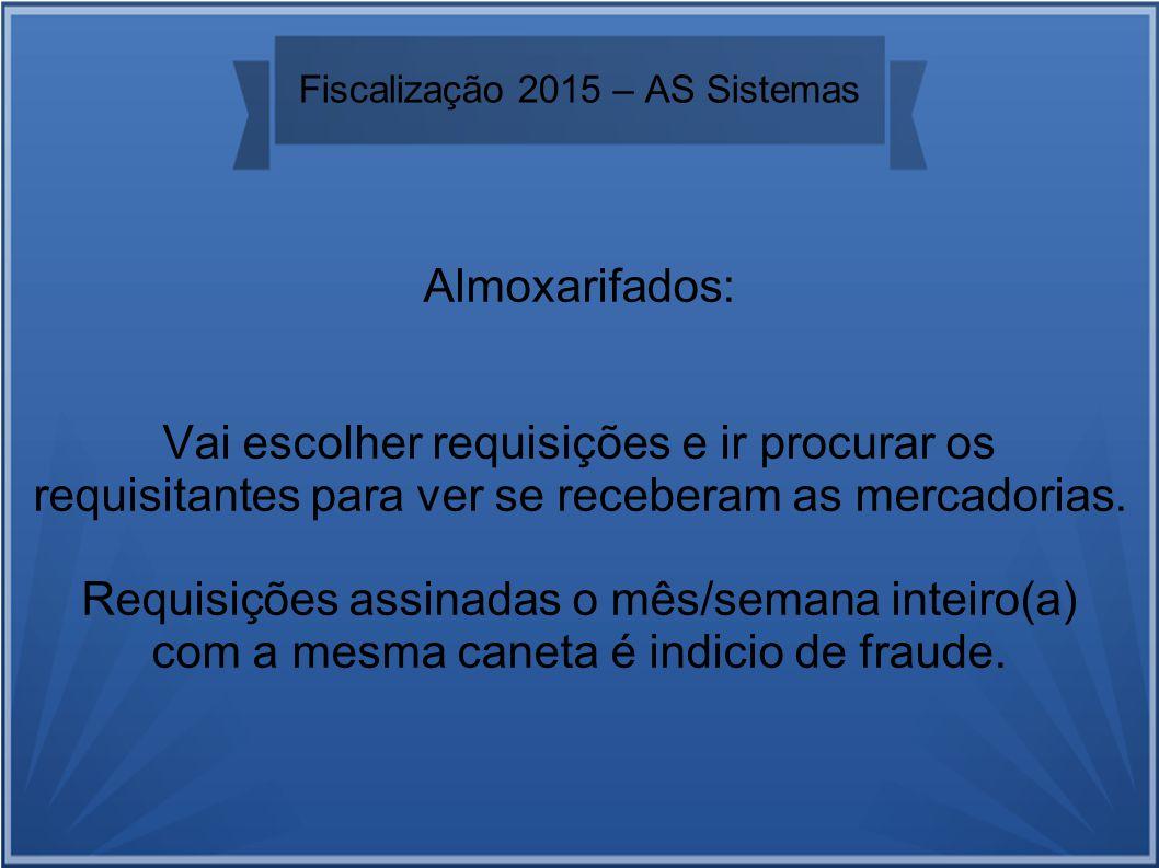 Fiscalização 2015 – AS Sistemas Almoxarifados: Vai escolher requisições e ir procurar os requisitantes para ver se receberam as mercadorias.