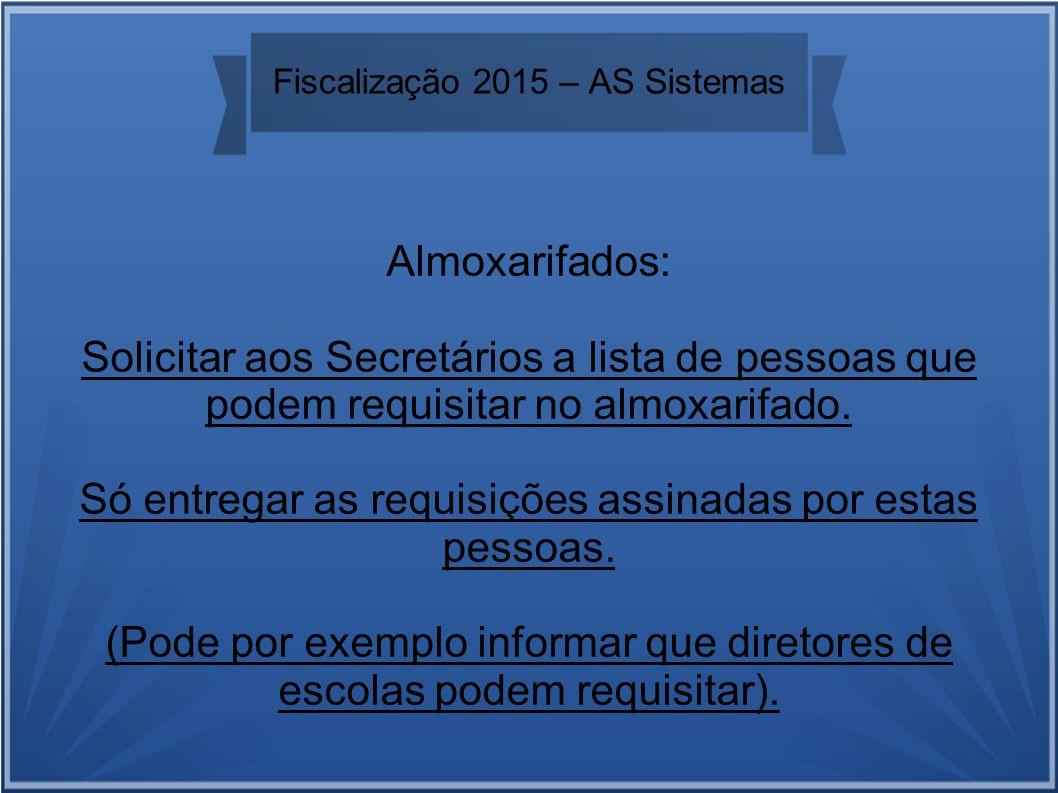 Fiscalização 2015 – AS Sistemas Almoxarifados: Solicitar aos Secretários a lista de pessoas que podem requisitar no almoxarifado.