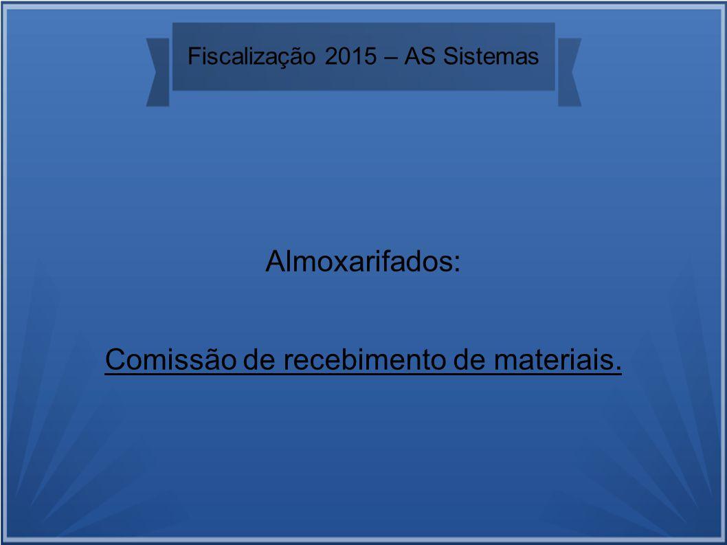 Fiscalização 2015 – AS Sistemas Almoxarifados: Comissão de recebimento de materiais.