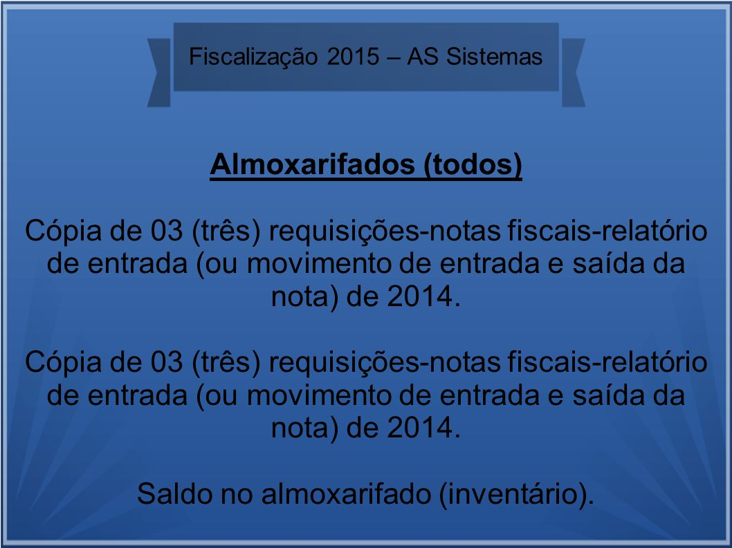 Fiscalização 2015 – AS Sistemas Almoxarifados (todos) Cópia de 03 (três) requisições-notas fiscais-relatório de entrada (ou movimento de entrada e saída da nota) de 2014.