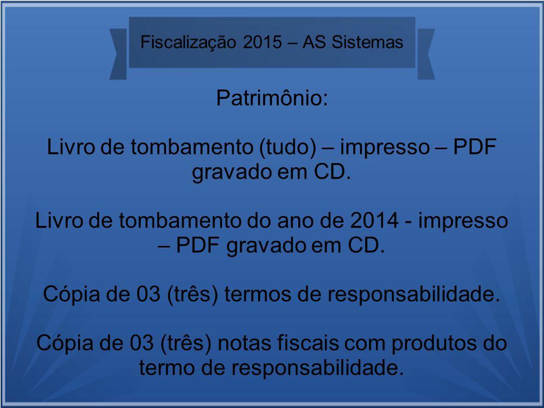 Fiscalização 2015 – AS Sistemas Patrimônio: Livro de tombamento (tudo) – impresso – PDF gravado em CD.
