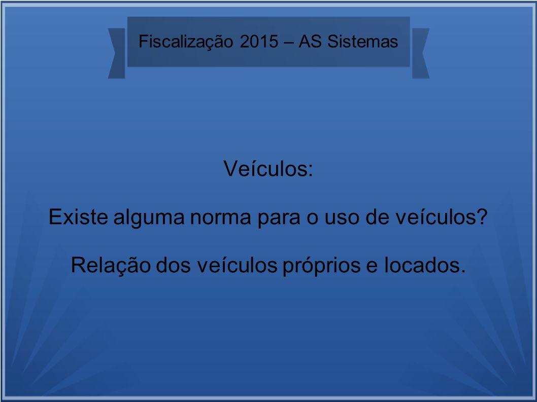 Fiscalização 2015 – AS Sistemas Veículos: Existe alguma norma para o uso de veículos.