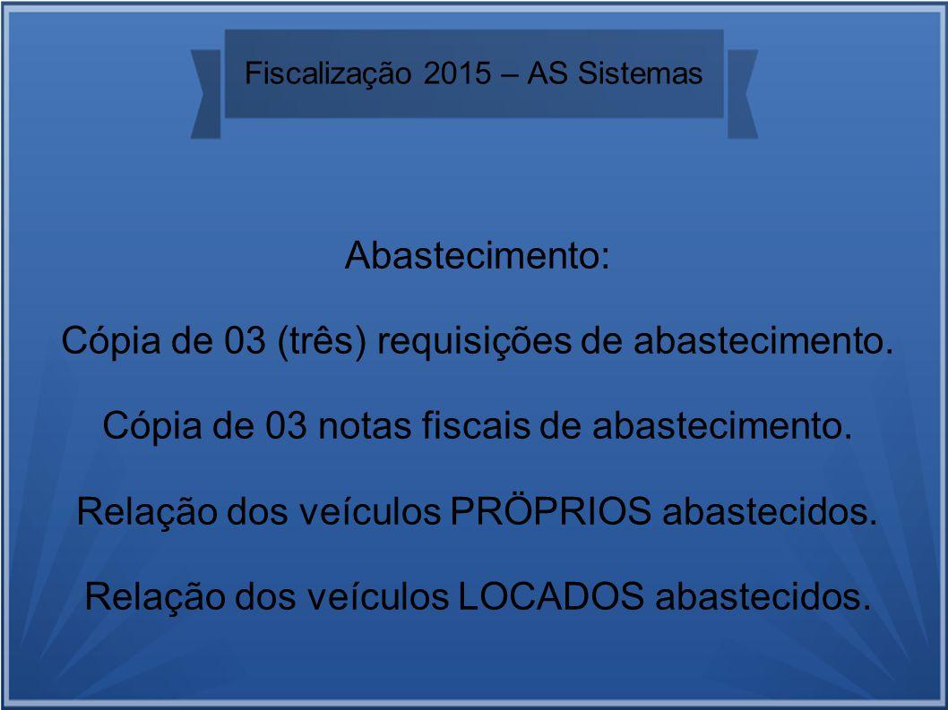 Fiscalização 2015 – AS Sistemas Abastecimento: Cópia de 03 (três) requisições de abastecimento.