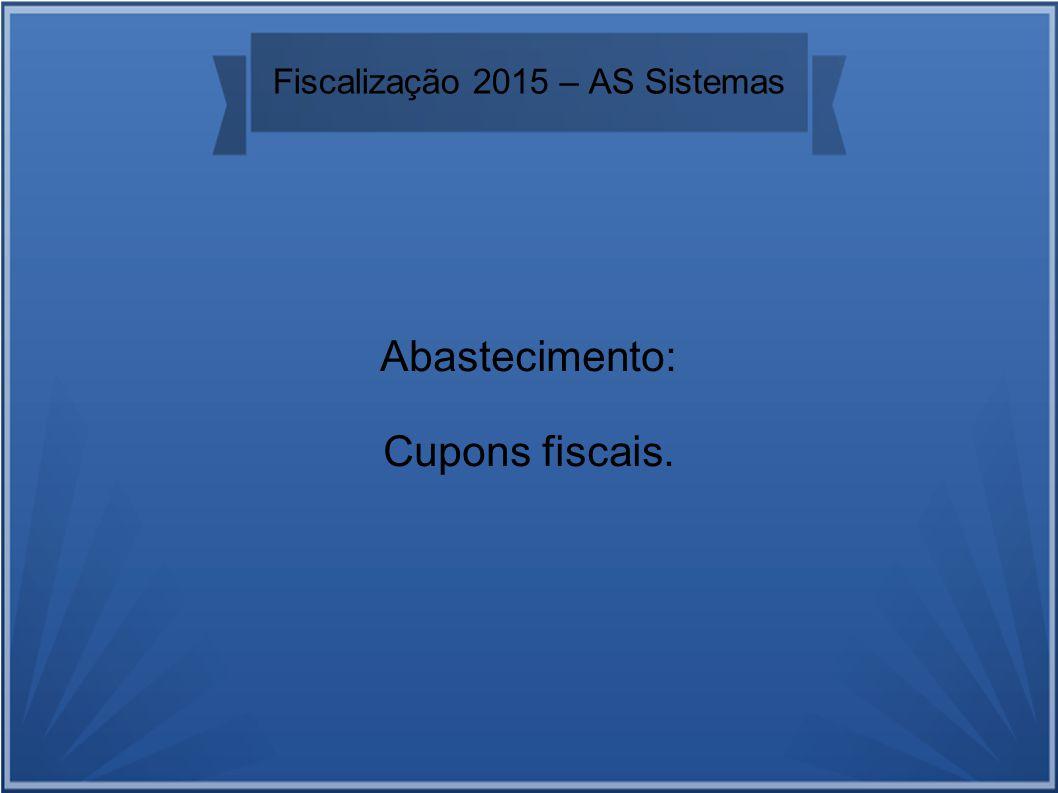 Fiscalização 2015 – AS Sistemas Abastecimento: Cupons fiscais.