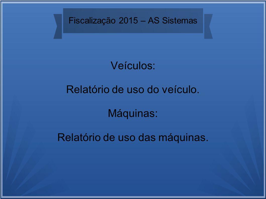 Fiscalização 2015 – AS Sistemas Veículos: Relatório de uso do veículo.