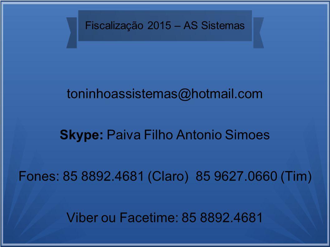 Fiscalização 2015 – AS Sistemas toninhoassistemas@hotmail.com Skype: Paiva Filho Antonio Simoes Fones: 85 8892.4681 (Claro) 85 9627.0660 (Tim) Viber ou Facetime: 85 8892.4681