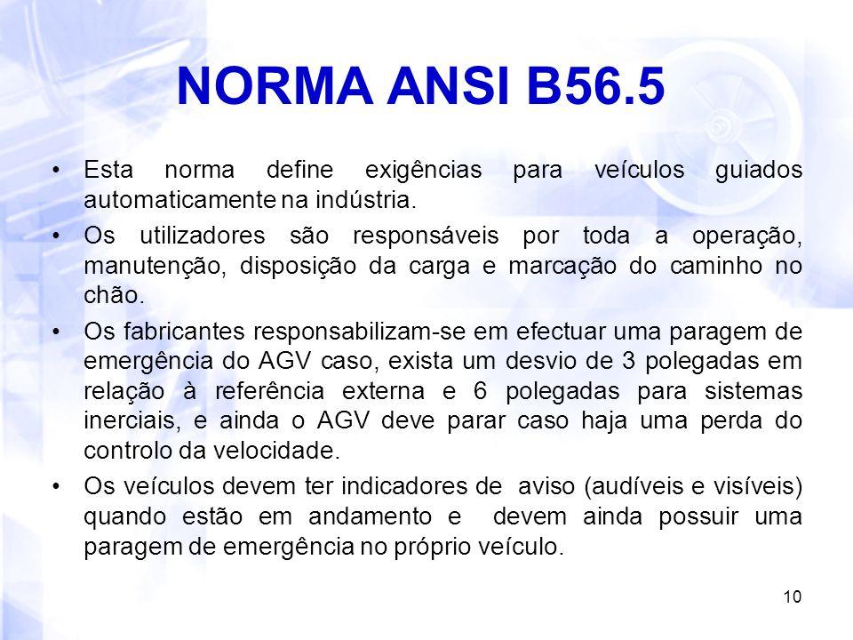 10 NORMA ANSI B56.5 Esta norma define exigências para veículos guiados automaticamente na indústria. Os utilizadores são responsáveis por toda a opera