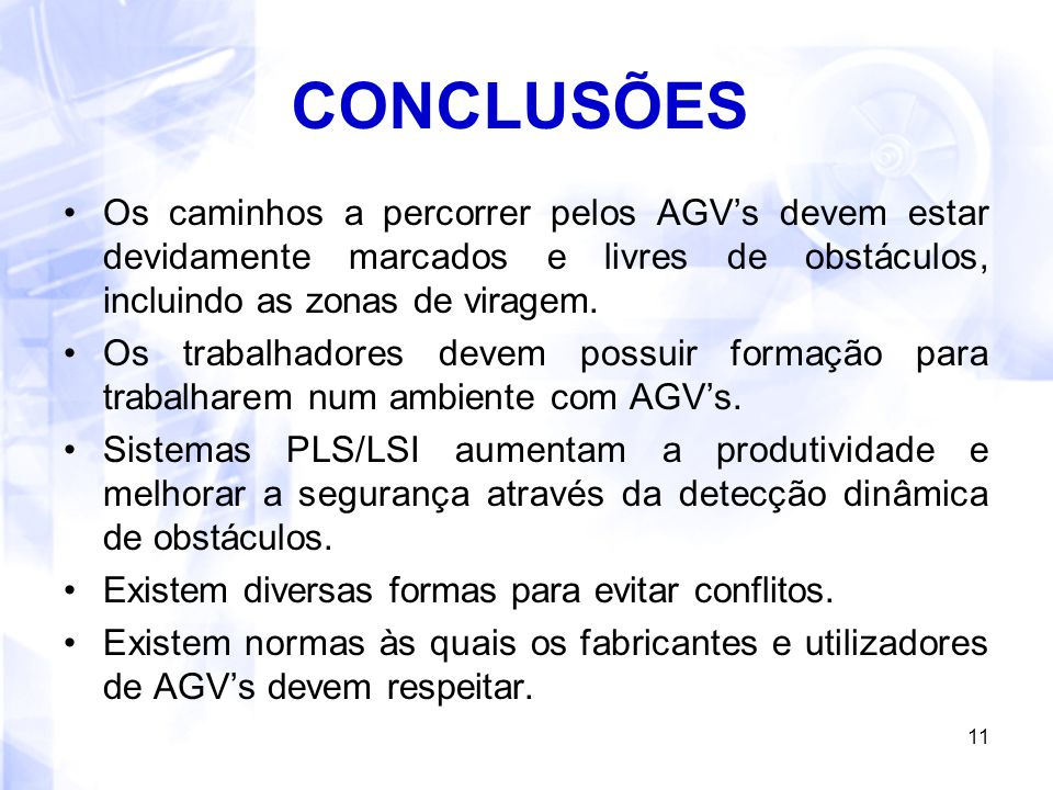 11 CONCLUSÕES Os caminhos a percorrer pelos AGV's devem estar devidamente marcados e livres de obstáculos, incluindo as zonas de viragem. Os trabalhad