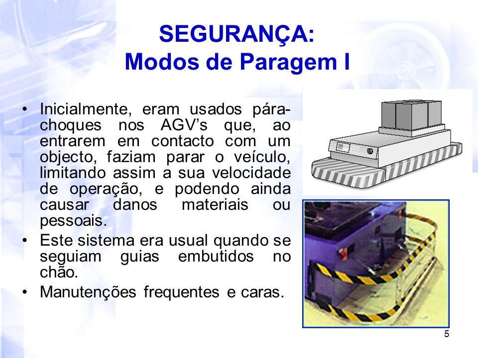 5 SEGURANÇA: Modos de Paragem I Inicialmente, eram usados pára- choques nos AGV's que, ao entrarem em contacto com um objecto, faziam parar o veículo,