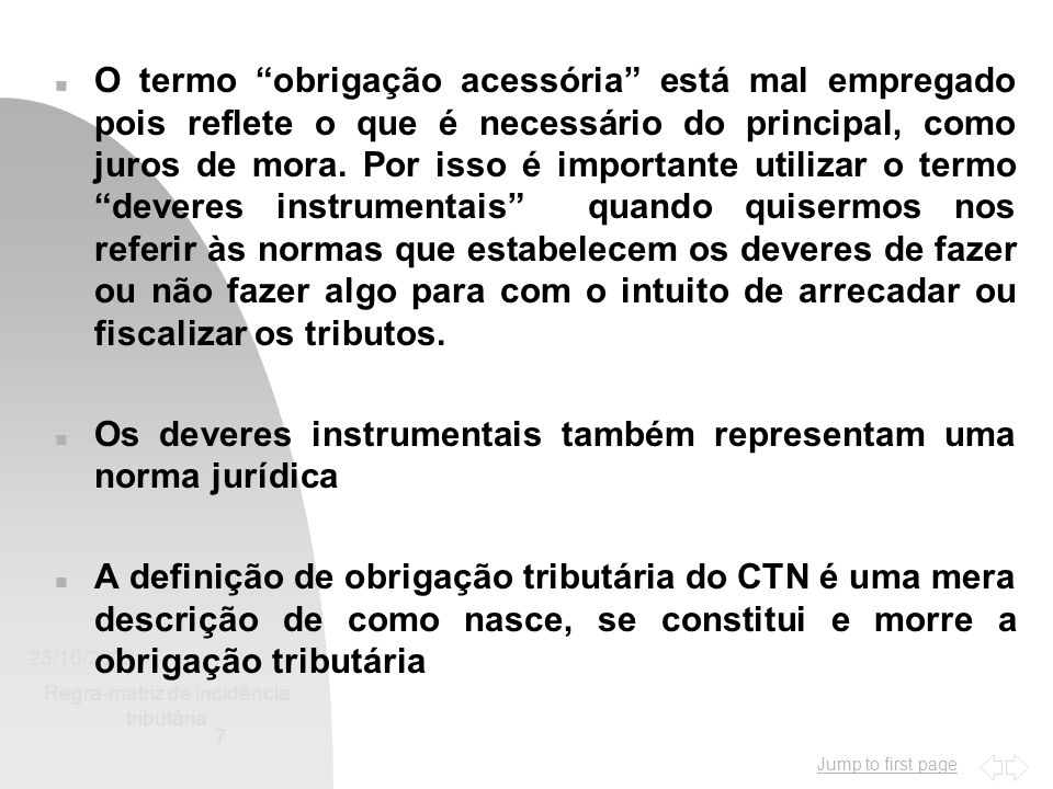 Jump to first page 23/10/2002 Regra-matriz de incidência tributária 7 n O termo obrigação acessória está mal empregado pois reflete o que é necessário do principal, como juros de mora.