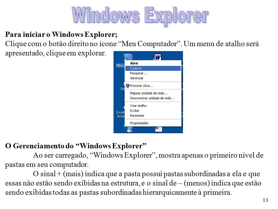 """13 Para iniciar o Windows Explorer; Clique com o botão direito no ícone """"Meu Computador"""". Um menu de atalho será apresentado, clique em explorar. O Ge"""