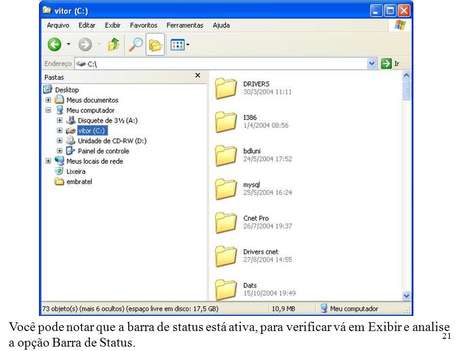21 Você pode notar que a barra de status está ativa, para verificar vá em Exibir e analise a opção Barra de Status.