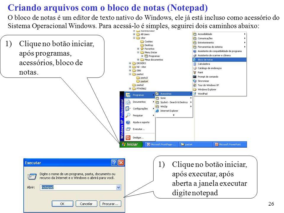 26 Criando arquivos com o bloco de notas (Notepad) O bloco de notas é um editor de texto nativo do Windows, ele já está incluso como acessório do Sist