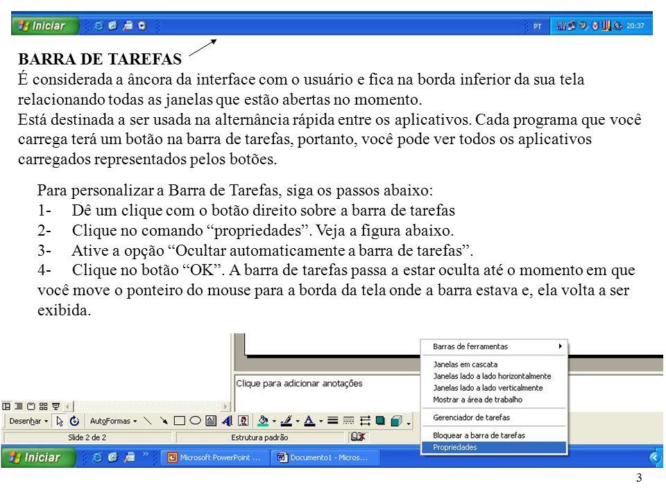 3 BARRA DE TAREFAS É considerada a âncora da interface com o usuário e fica na borda inferior da sua tela relacionando todas as janelas que estão aber