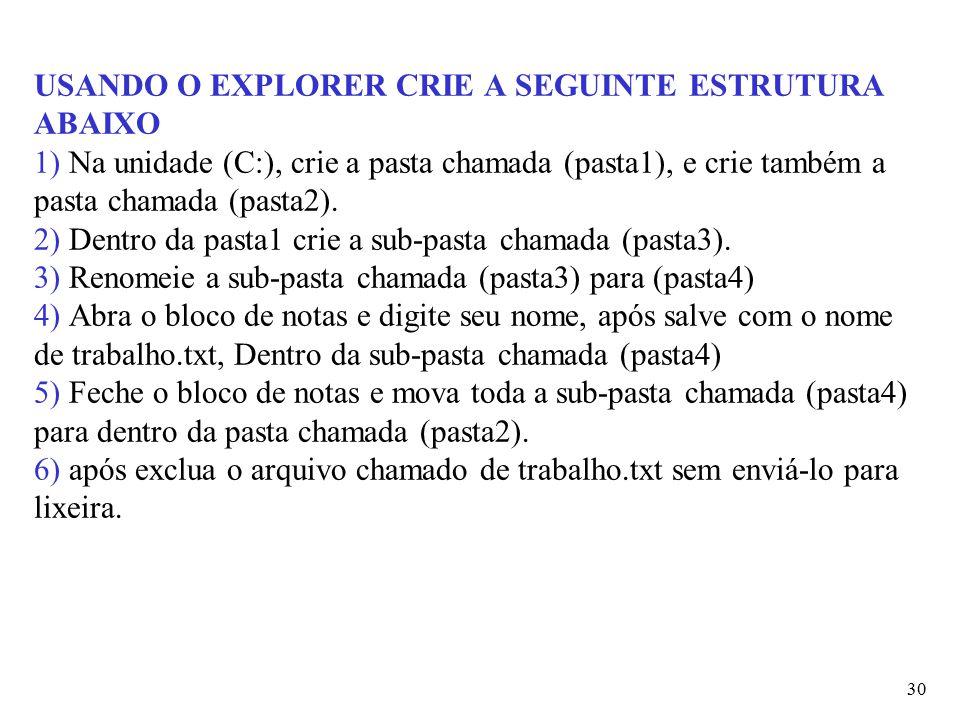 30 USANDO O EXPLORER CRIE A SEGUINTE ESTRUTURA ABAIXO 1) Na unidade (C:), crie a pasta chamada (pasta1), e crie também a pasta chamada (pasta2). 2) De