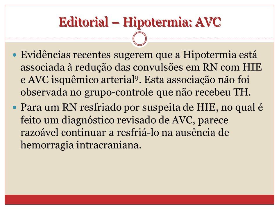 Editorial – Hipotermia: AVC Evidências recentes sugerem que a Hipotermia está associada à redução das convulsões em RN com HIE e AVC isquêmico arterial 9.