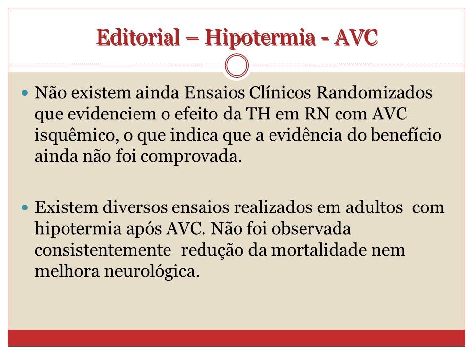 Editorial – Hipotermia - AVC Não existem ainda Ensaios Clínicos Randomizados que evidenciem o efeito da TH em RN com AVC isquêmico, o que indica que a evidência do benefício ainda não foi comprovada.