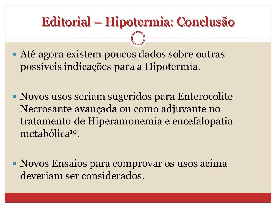 Editorial – Hipotermia: Conclusão Até agora existem poucos dados sobre outras possíveis indicações para a Hipotermia.