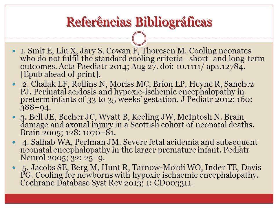 Referências Bibliográficas 1. Smit E, Liu X, Jary S, Cowan F, Thoresen M.