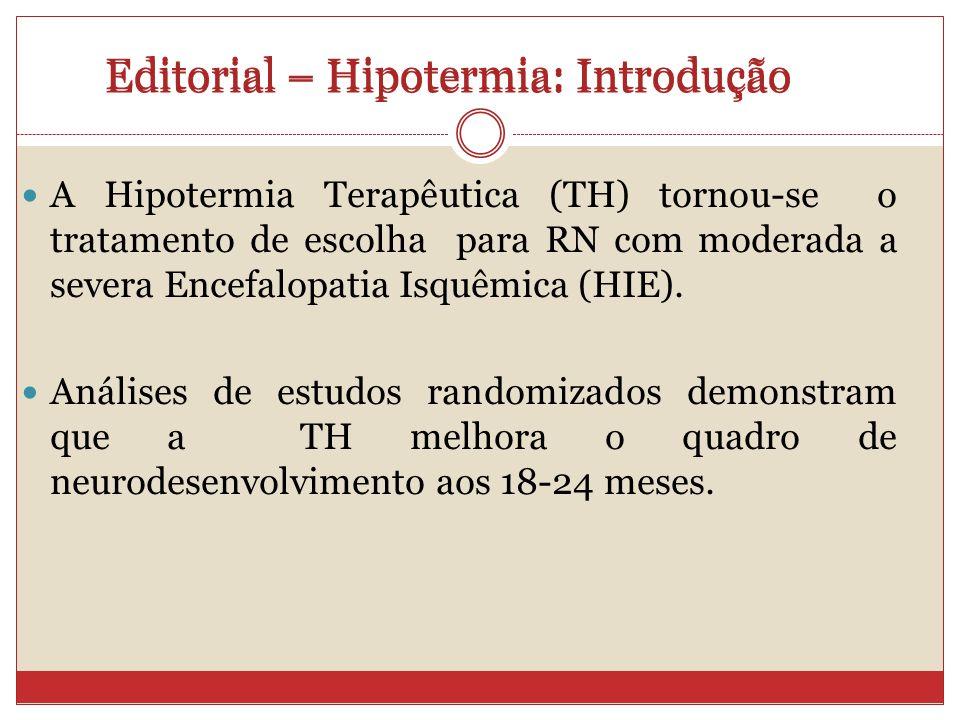 A Hipotermia Terapêutica (TH) tornou-se o tratamento de escolha para RN com moderada a severa Encefalopatia Isquêmica (HIE).