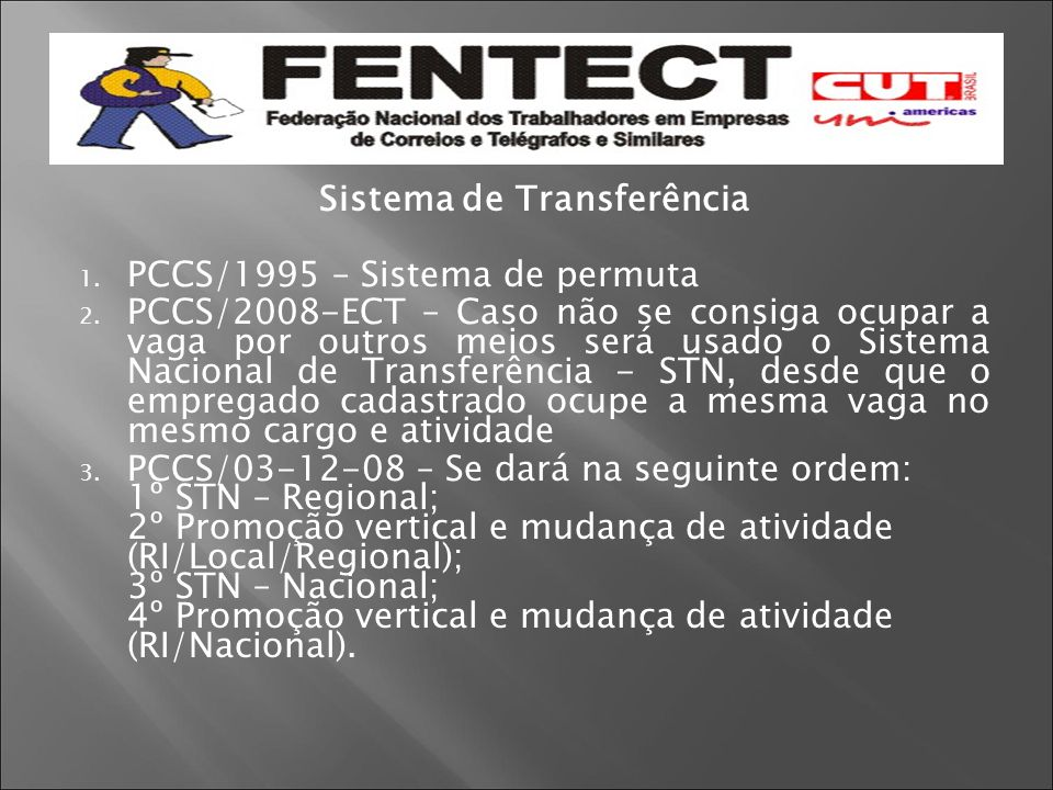 Sistema de Transferência 1. PCCS/1995 – Sistema de permuta 2. PCCS/2008-ECT – Caso não se consiga ocupar a vaga por outros meios será usado o Sistema