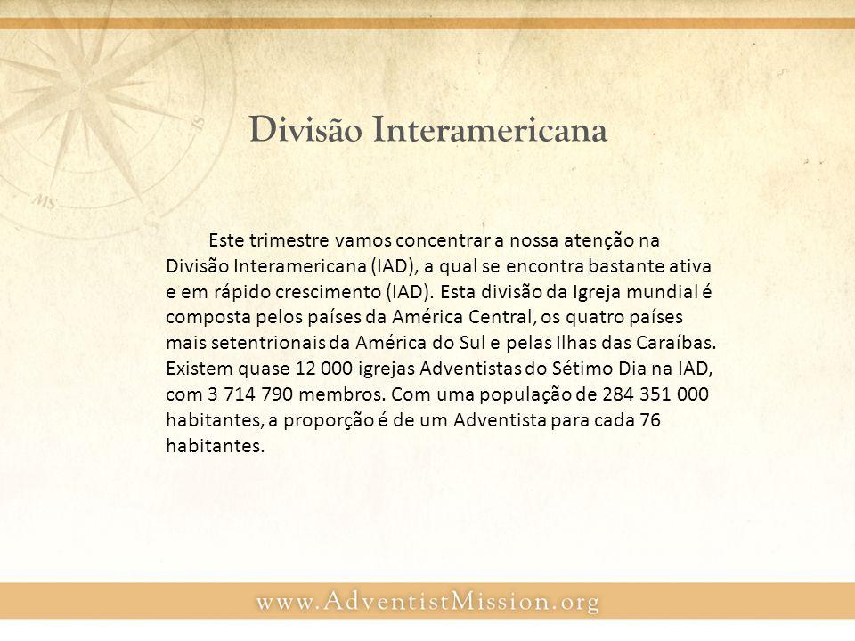 Divisão Interamericana Este trimestre vamos concentrar a nossa atenção na Divisão Interamericana (IAD), a qual se encontra bastante ativa e em rápido crescimento (IAD).