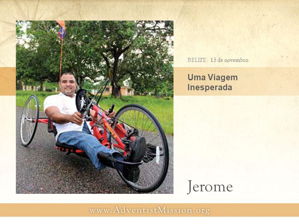 Uma Viagem Inesperada BELIZE| 15 de novembro Jerome