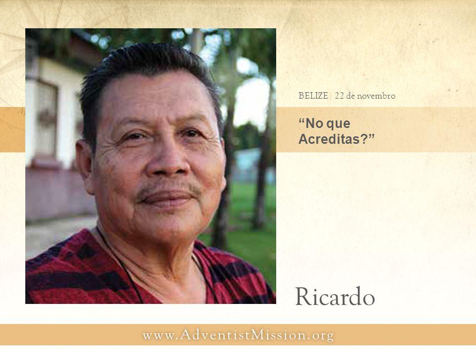 No que Acreditas? BELIZE| 22 de novembro Ricardo