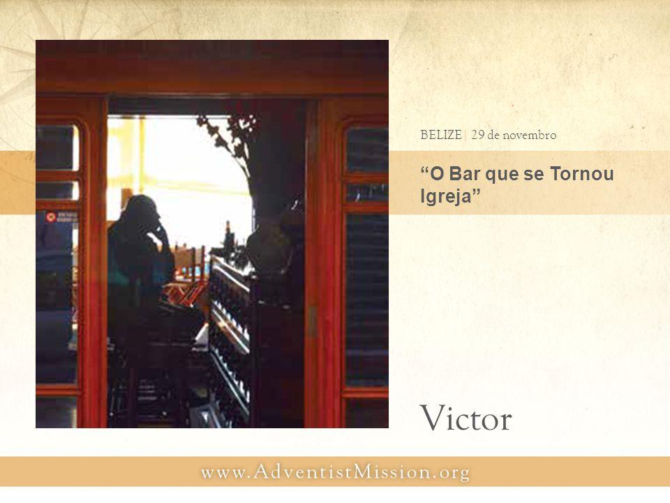 O Bar que se Tornou Igreja BELIZE| 29 de novembro Victor