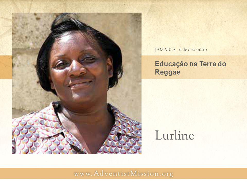 Educação na Terra do Reggae JAMAICA| 6 de dezembro Lurline