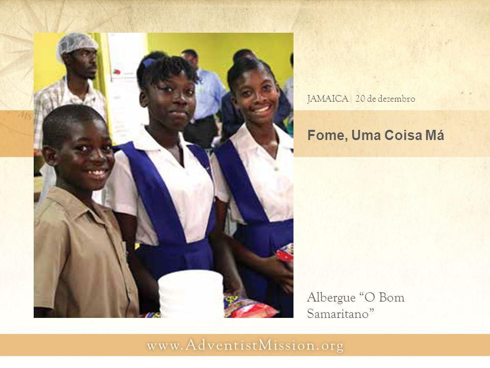 Fome, Uma Coisa Má JAMAICA| 20 de dezembro Albergue O Bom Samaritano
