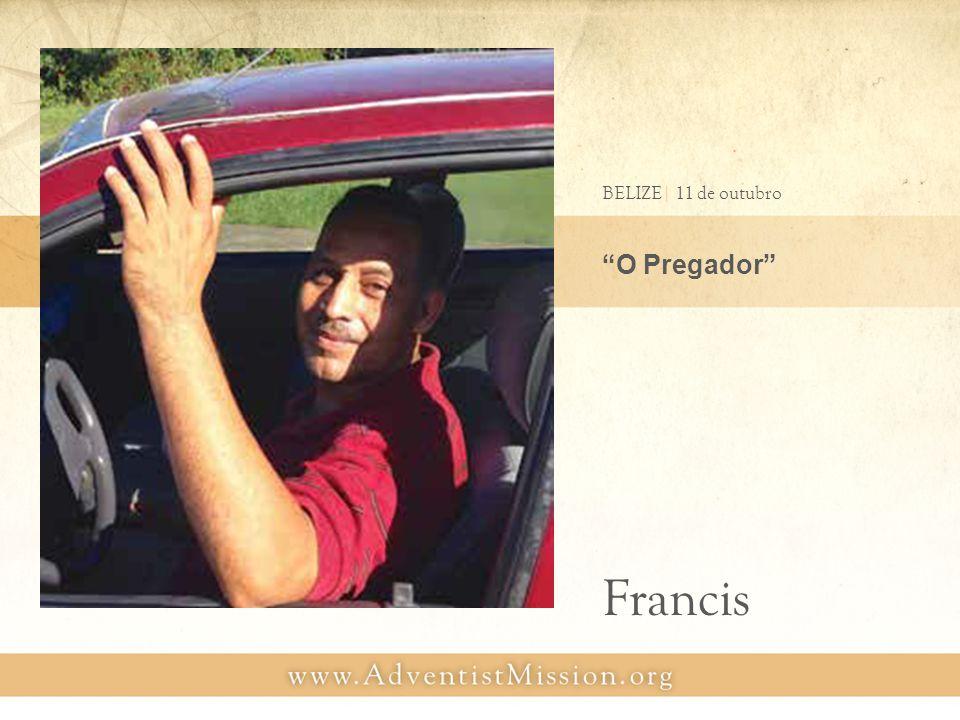 O Pregador BELIZE| 11 de outubro Francis