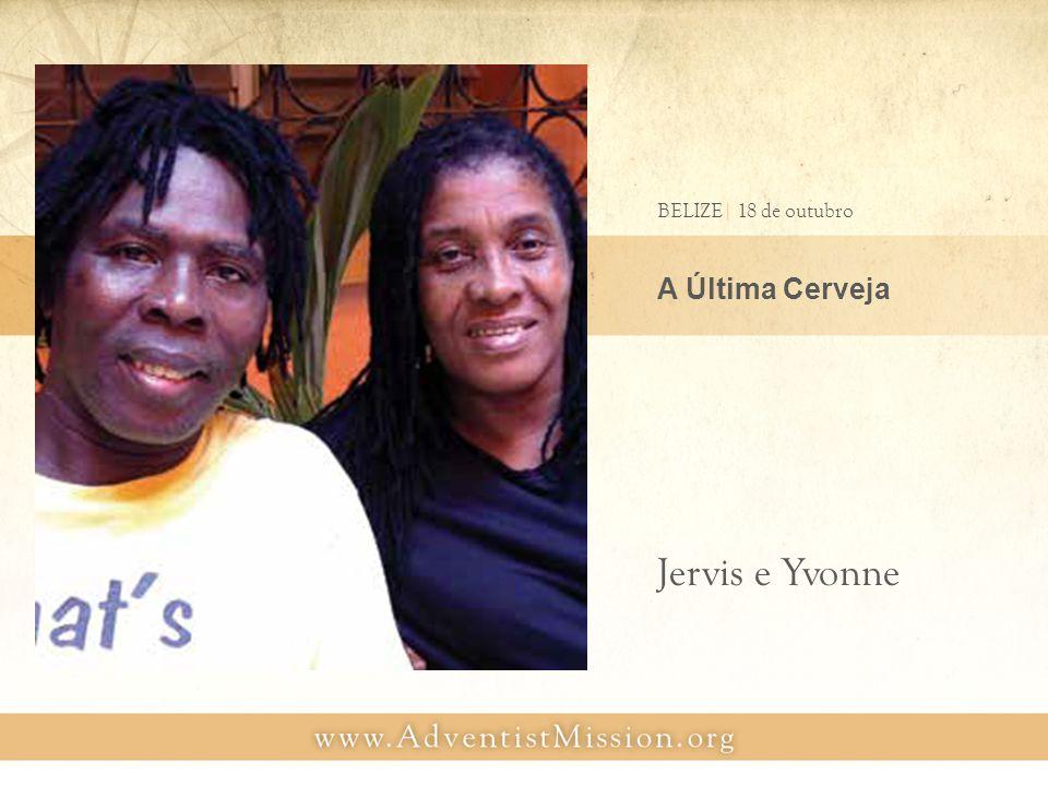 A Última Cerveja BELIZE| 18 de outubro Jervis e Yvonne