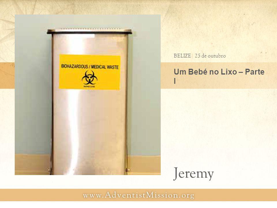 Um Bebé no Lixo – Parte II BELIZE| 1 de NOVEMBRO Jeremy