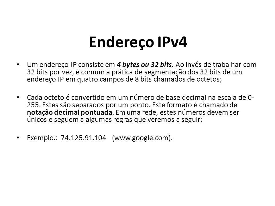 Endereço IPv4 Um endereço IP consiste em 4 bytes ou 32 bits. Ao invés de trabalhar com 32 bits por vez, é comum a prática de segmentação dos 32 bits d
