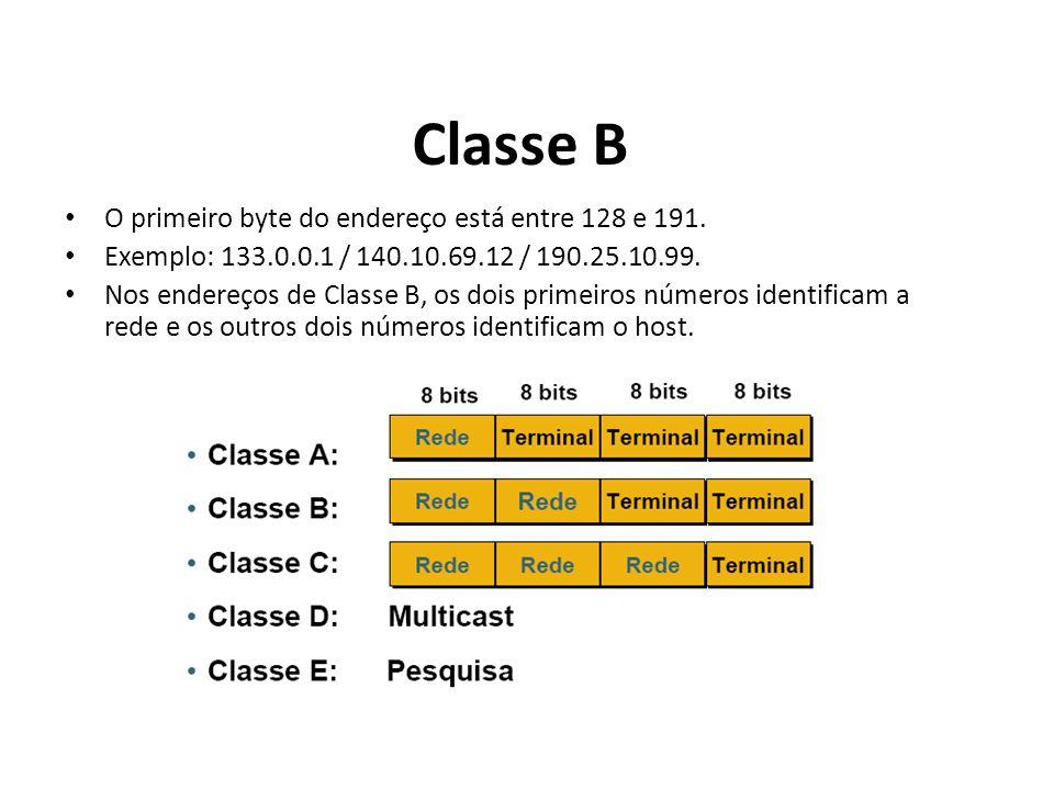 Classe B O primeiro byte do endereço está entre 128 e 191. Exemplo: 133.0.0.1 / 140.10.69.12 / 190.25.10.99. Nos endereços de Classe B, os dois primei