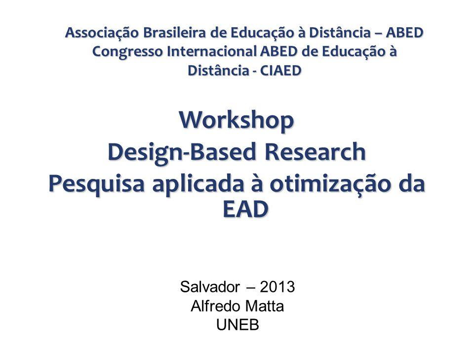 Workshop Design-Based Research Pesquisa aplicada à otimização da EAD Associação Brasileira de Educação à Distância – ABED Congresso Internacional ABED