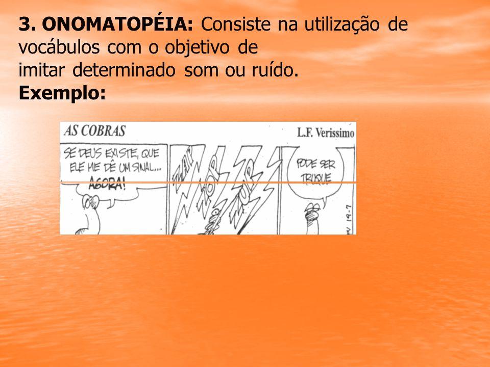 4.PLEONASMO: Consiste na repetição com a finalidade de enfatizar a mensagem.